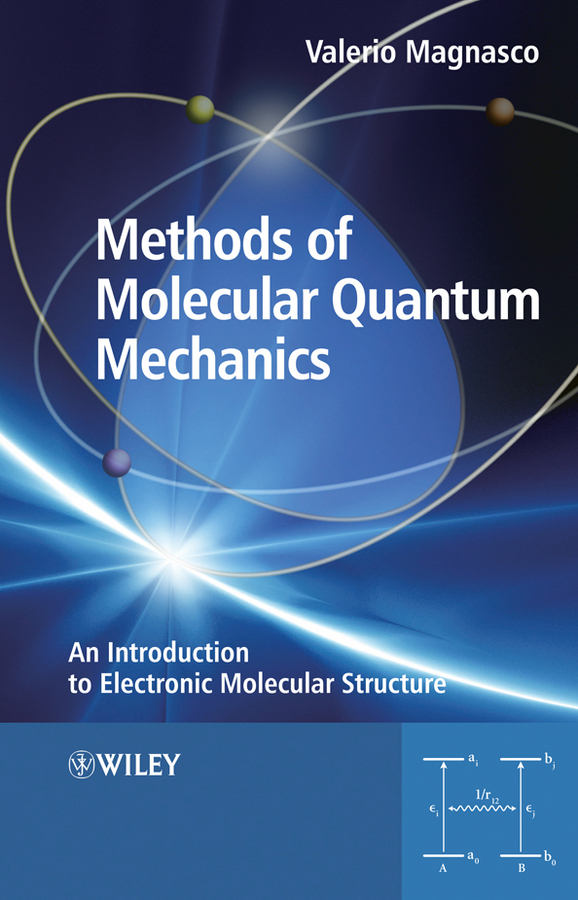 Valerio Magnasco Methods of Molecular Quantum Mechanics. An Introduction to Electronic Molecular Structure ahn doyeol engineering quantum mechanics