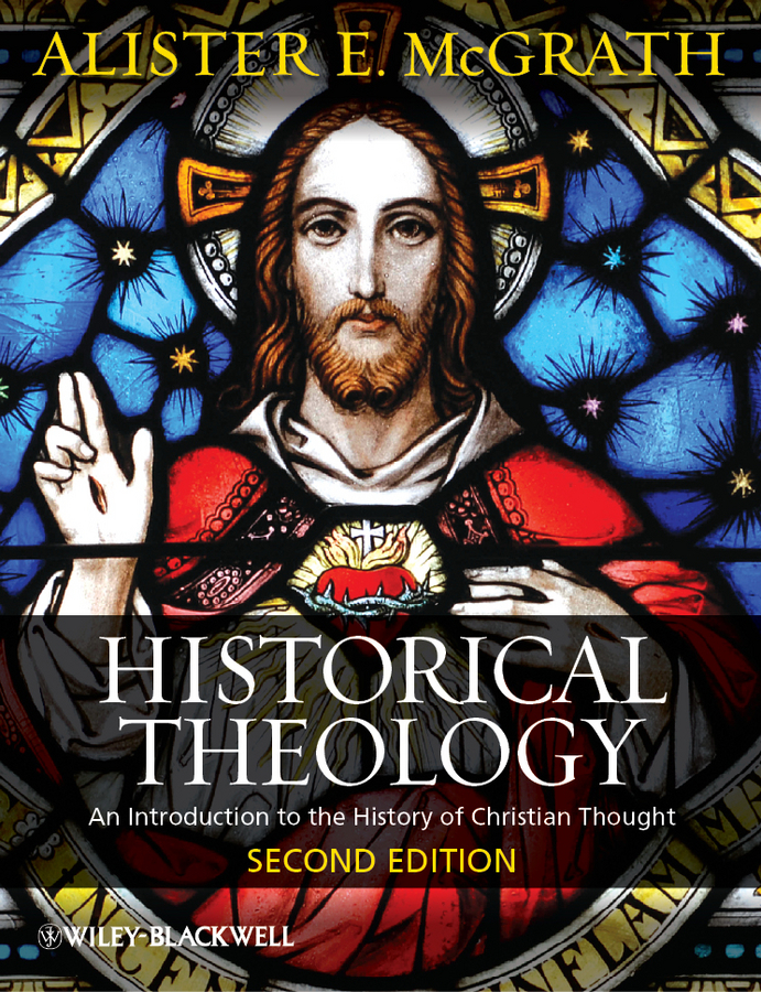 Alister E. McGrath Historical Theology. An Introduction to the History of Christian Thought