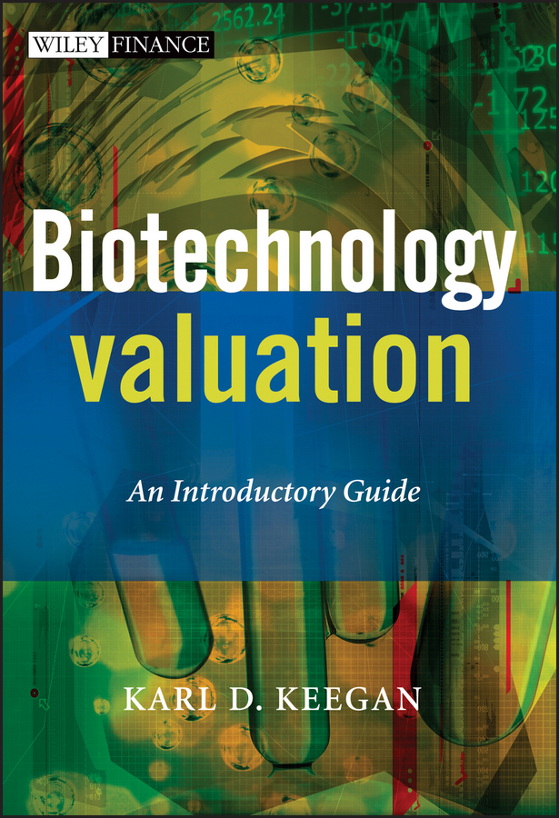 Karl  Keegan Biotechnology Valuation. An Introductory Guide biotechnology and safety assessment