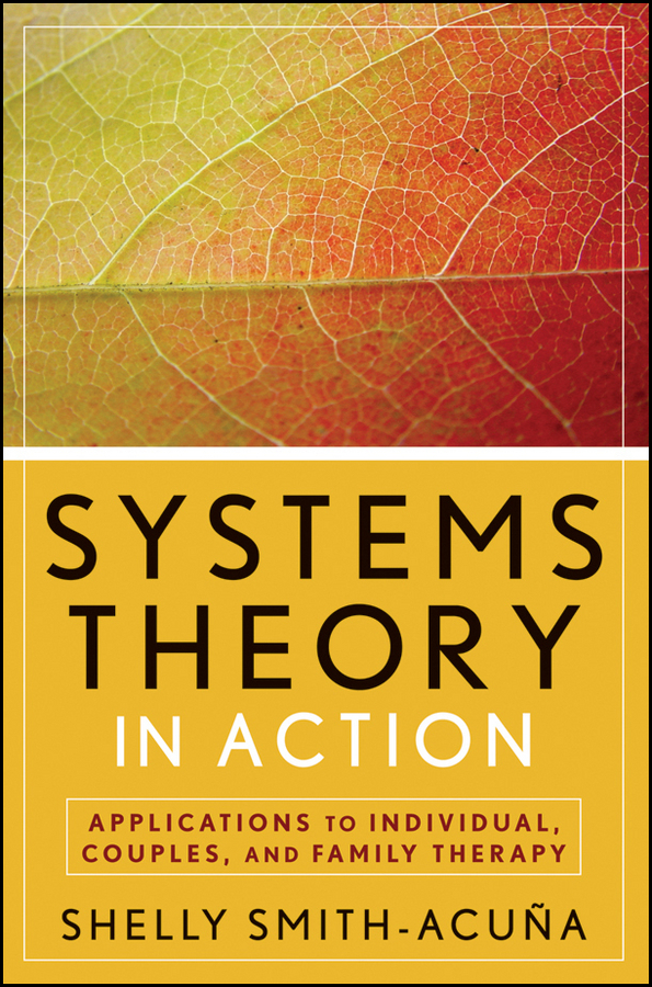 Shelly Smith-Acuña Systems Theory in Action. Applications to Individual, Couple, and Family Therapy boniface gail using occupational therapy theory in practice isbn 9781444355673