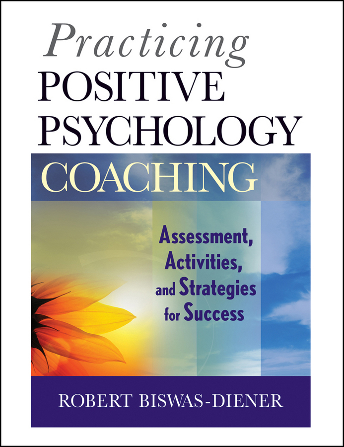 Robert Biswas-Diener Practicing Positive Psychology Coaching. Assessment, Activities and Strategies for Success ISBN: 9780470881866 industrial and organizational psychology research and practice