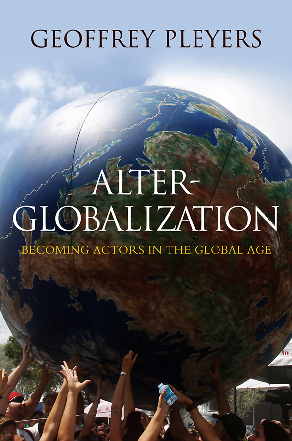 Geoffrey Pleyers Alter-Globalization. Becoming Actors in a Global Age globalization and world society