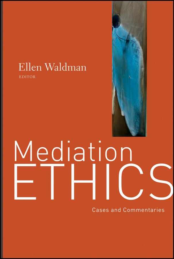 Ellen Waldman Mediation Ethics. Cases and Commentaries a z of mediation