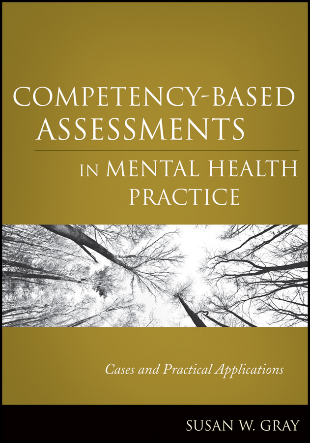 Susan Gray W. Competency-Based Assessments in Mental Health Practice. Cases and Practical Applications