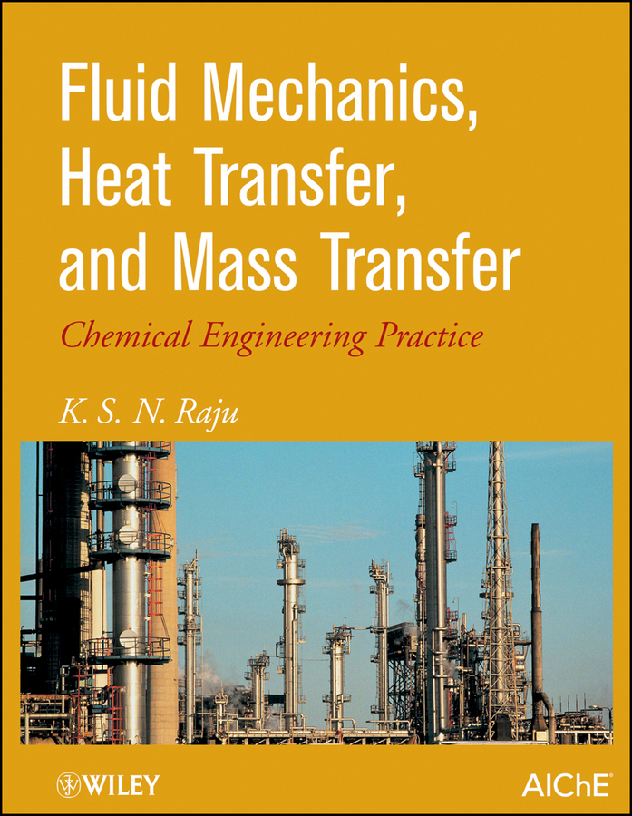 K. Raju S. Fluid Mechanics, Heat Transfer, and Mass Transfer. Chemical Engineering Practice цена