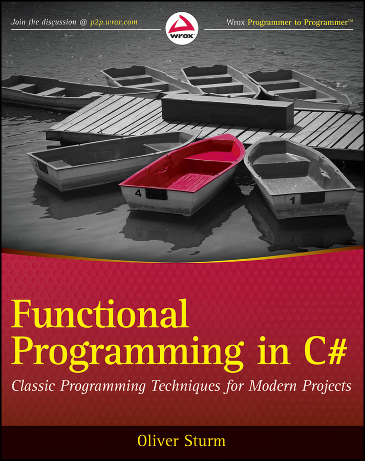Oliver Sturm Functional Programming in C#. Classic Programming Techniques for Modern Projects