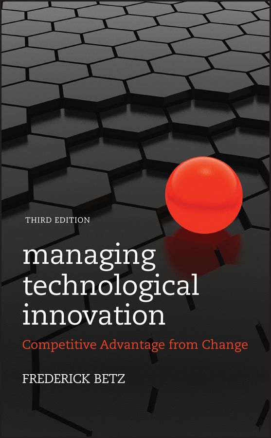 Frederick Betz Managing Technological Innovation. Competitive Advantage from Change information technology management