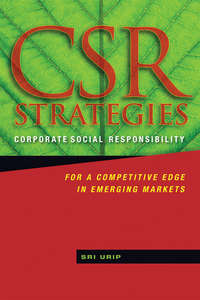 Sri  Urip - CSR Strategies. Corporate Social Responsibility for a Competitive Edge in Emerging Markets