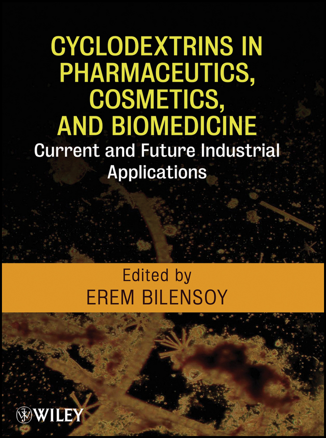 Erem Bilensoy Cyclodextrins in Pharmaceutics, Cosmetics, and Biomedicine. Current and Future Industrial Applications
