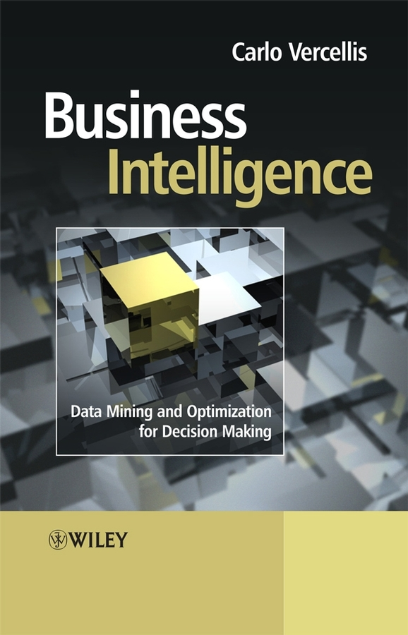 Carlo Vercellis Business Intelligence. Data Mining and Optimization for Decision Making