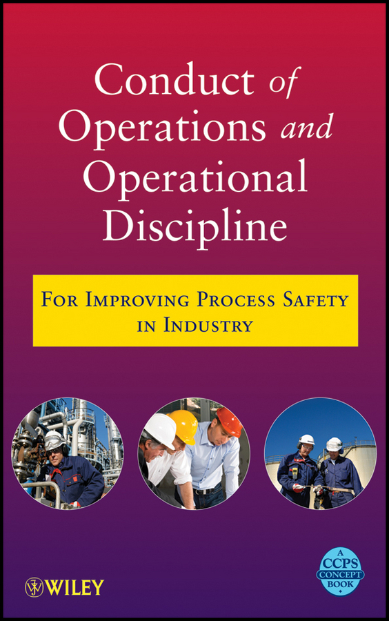 CCPS (Center for Chemical Process Safety) Conduct of Operations and Operational Discipline. For Improving Process Safety in Industry composite structures design safety and innovation