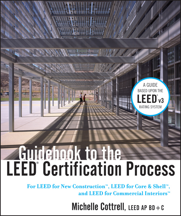Michelle Cottrell Guidebook to the LEED Certification Process. For LEED for New Construction, LEED for Core and Shell, and LEED for Commercial Interiors v chandrasekaran c rubber as a construction material for corrosion protection a comprehensive guide for process equipment designers