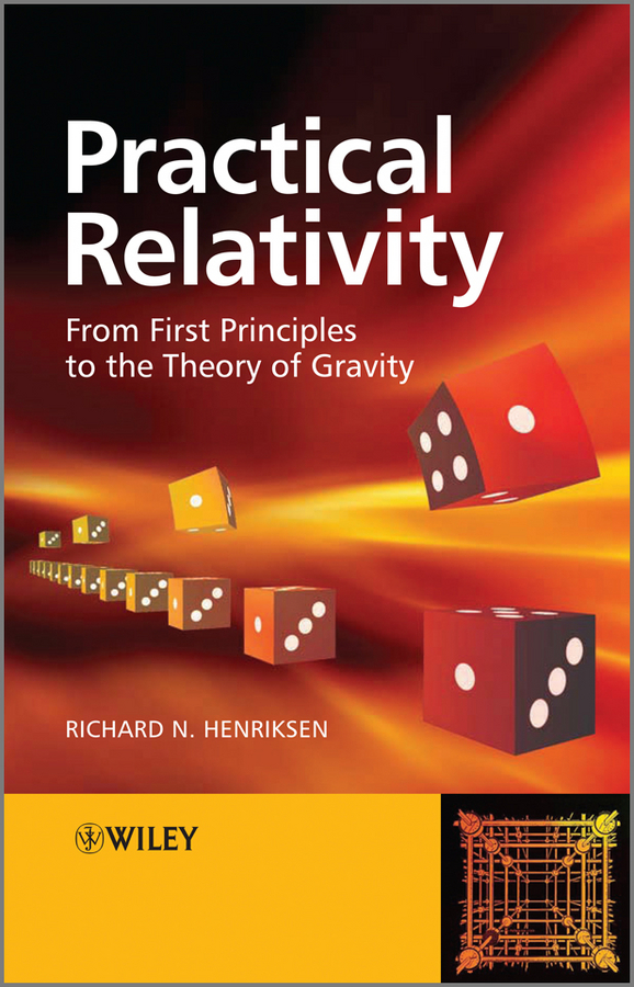 Richard Henriksen N. Practical Relativity. From First Principles to the Theory of Gravity ISBN: 9780470972038 armenian theory of relativity articles