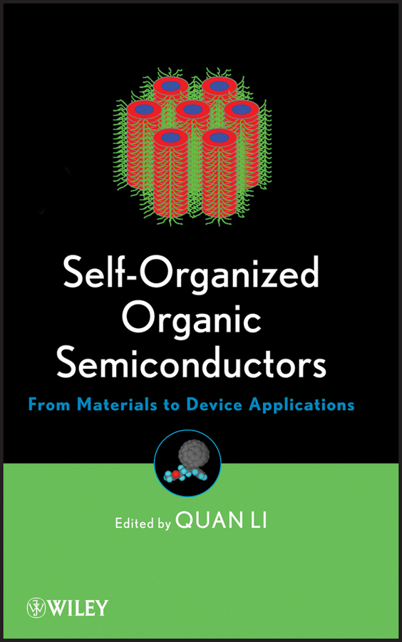 Quan Li Self-Organized Organic Semiconductors. From Materials to Device Applications quan li intelligent stimuli responsive materials from well defined nanostructures to applications