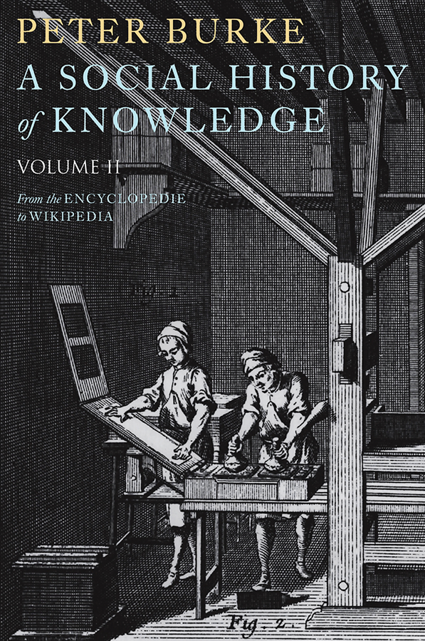 Peter Burke A Social History of Knowledge II. From the Encyclopaedia to Wikipedia a dance to the music of time volume 3 autumn