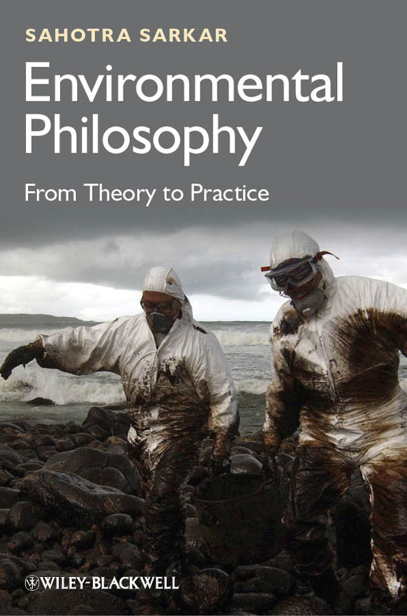 Sahotra Sarkar Environmental Philosophy. From Theory to Practice applied decision analysis for environmental remediation restoration and sustainability projects