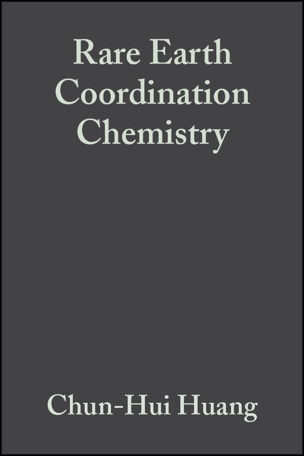 Chun-Hui Huang Rare Earth Coordination Chemistry. Fundamentals and Applications fundamentals of plasma chemistry 43