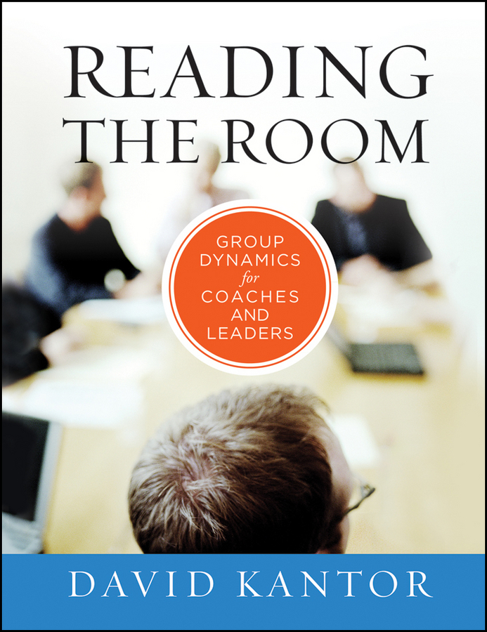 David Kantor Reading the Room. Group Dynamics for Coaches and Leaders peter senge elephant in the room how relationships make or break the success of leaders and organizations