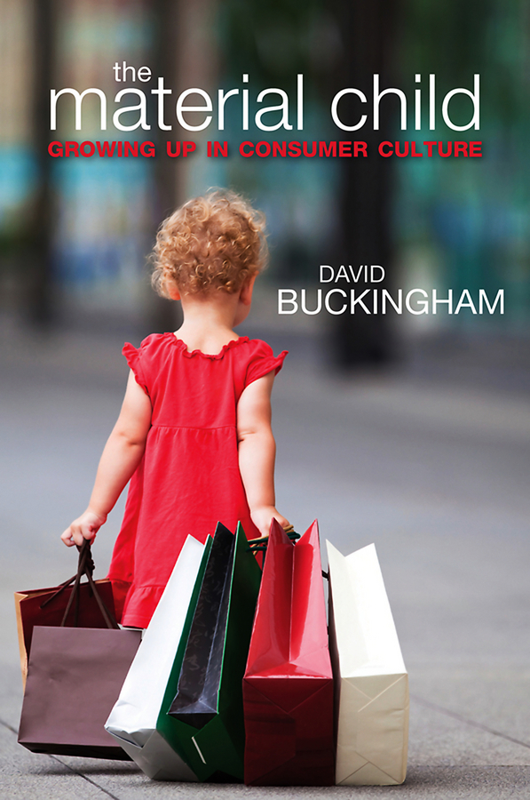 David Buckingham The Material Child. Growing up in Consumer Culture education of vulnerable children