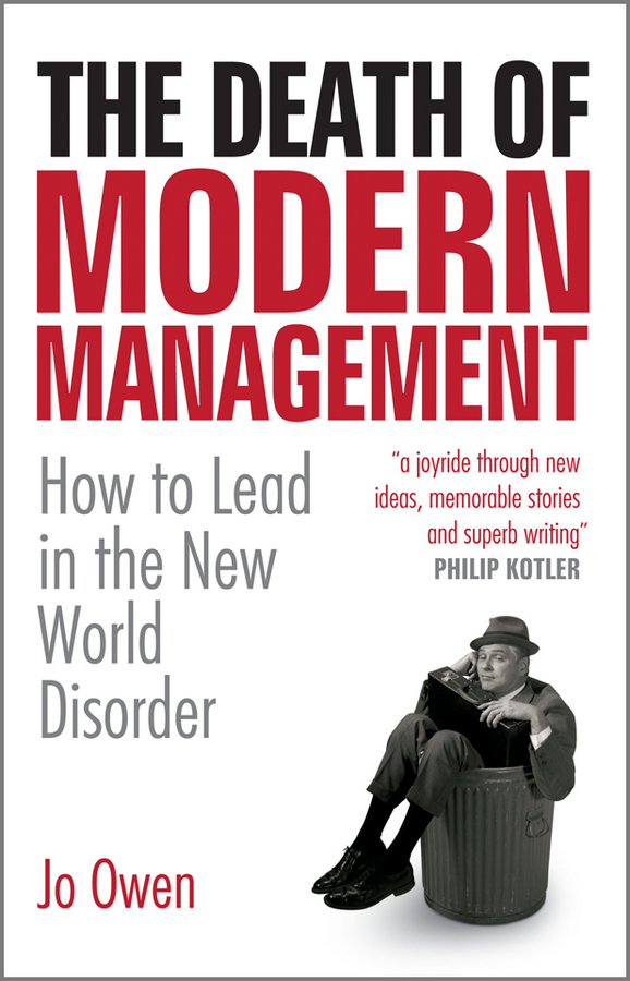 Jo Owen The Death of Modern Management. How to Lead in the New World Disorder how might we test the effectiveness of design management methodology