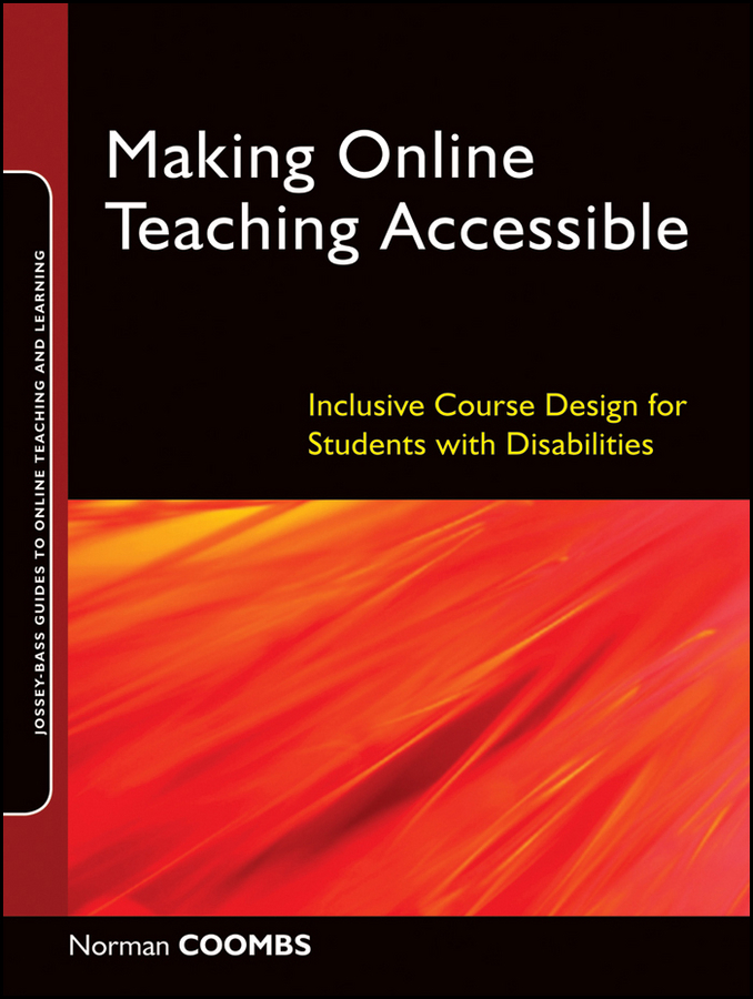 Norman Coombs Making Online Teaching Accessible. Inclusive Course Design for Students with Disabilities
