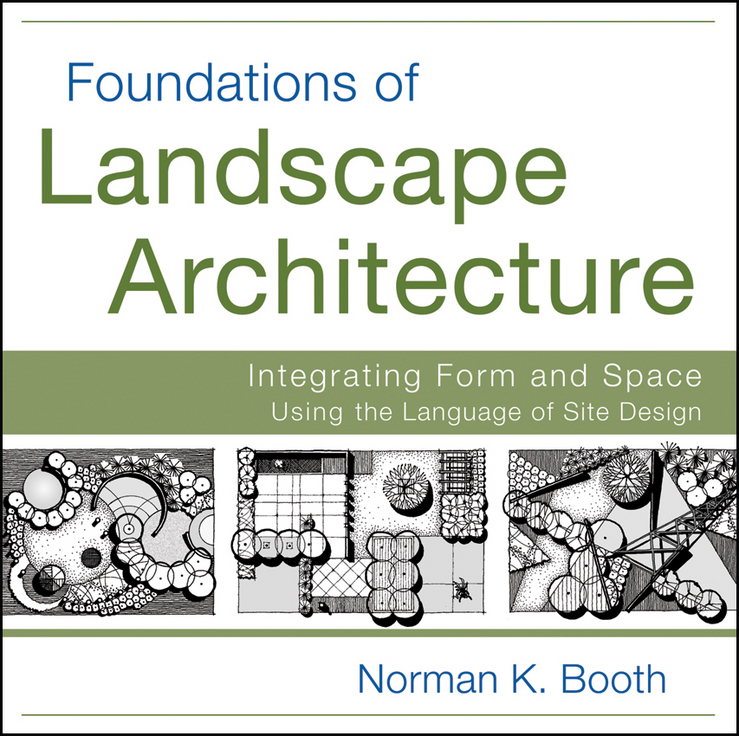 Norman Booth Foundations of Landscape Architecture. Integrating Form and Space Using the Language of Site Design