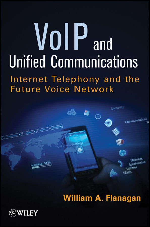 William Flanagan A. VoIP and Unified Communications. Internet Telephony and the Future Voice Network ISBN: 9781118166017 professional services text and cases
