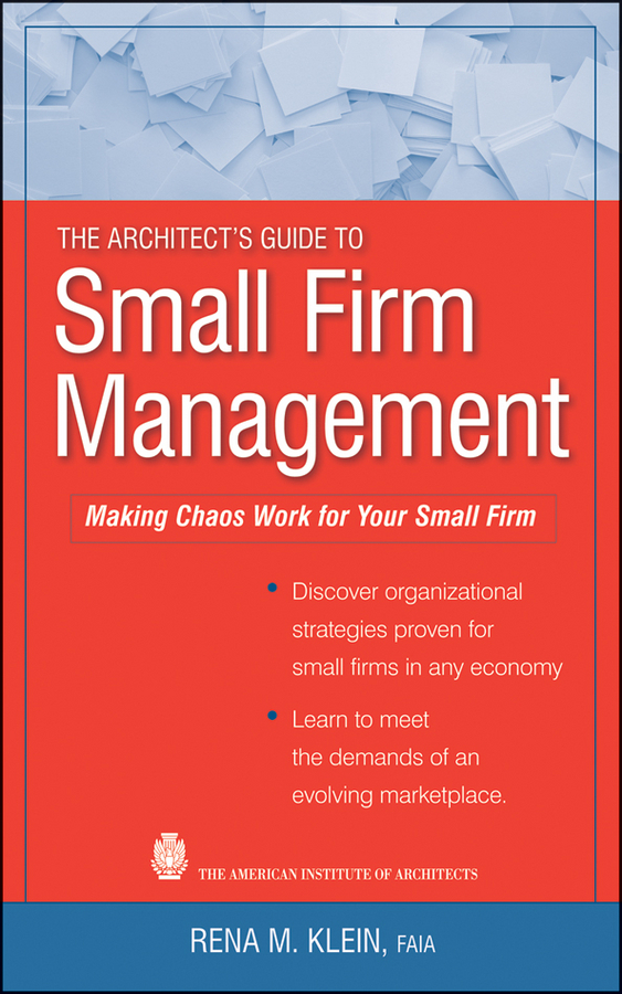 Rena Klein M. The Architect's Guide to Small Firm Management. Making Chaos Work for Your Small Firm ISBN: 9780470916841 information management in diplomatic missions