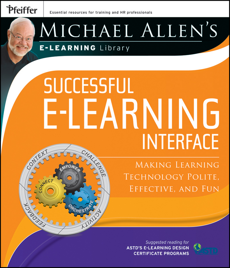 Michael Allen W. Michael Allen's Online Learning Library: Successful e-Learning Interface. Making Learning Technology Polite, Effective, and Fun