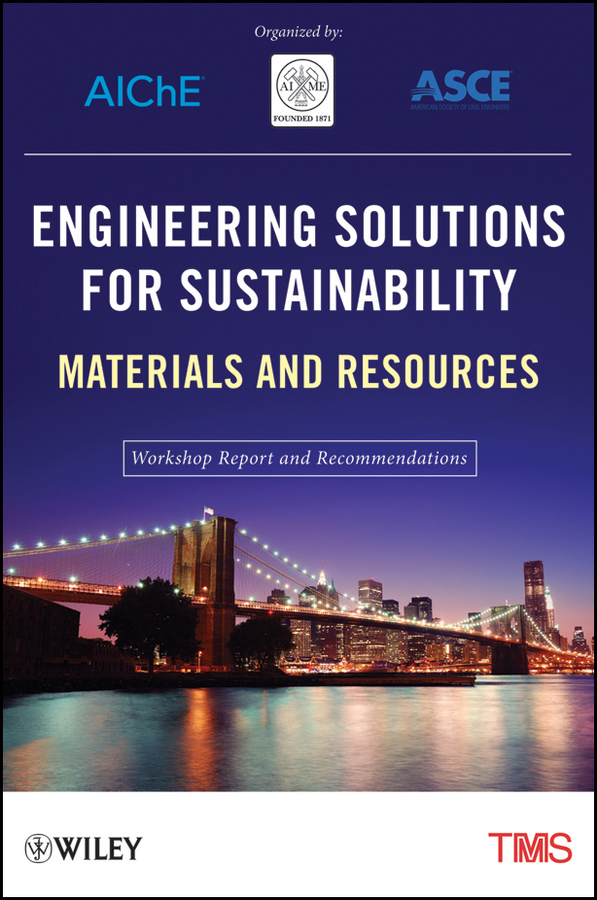 The Minerals, Metals & Materials Society (TMS) Engineering Solutions for Sustainability. Materials and Resources ISBN: 9781118196793 livelihoods and water resources