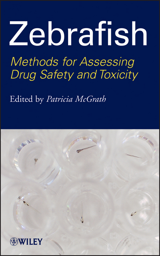Patricia McGrath Zebrafish. Methods for Assessing Drug Safety and Toxicity ISBN: 9781118102169 heavy metals toxicity