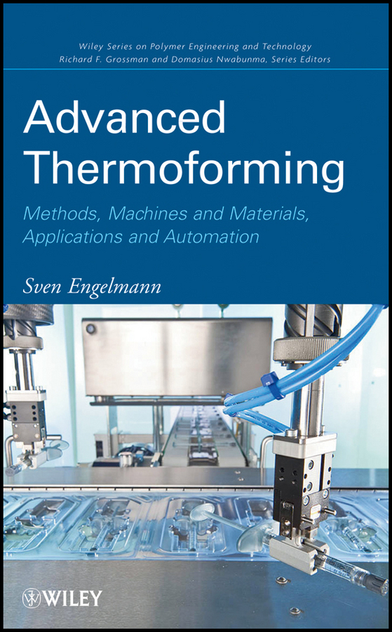 Sven  Engelmann Advanced Thermoforming. Methods, Machines and Materials, Applications and Automation instrumental methods in the authentication of cultural heritage