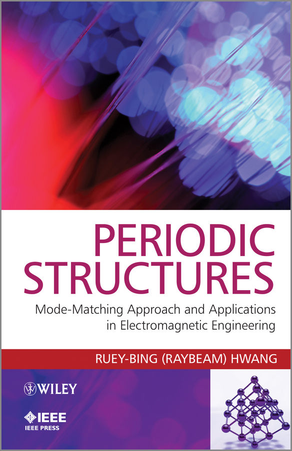 Ruey-Bing Hwang (Raybeam) Periodic Structures. Mode-Matching Approach and Applications in Electromagnetic Engineering foam structures