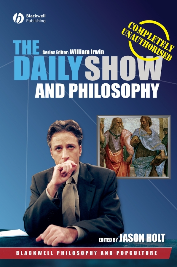 Jason Holt The Daily Show and Philosophy. Moments of Zen in the Art of Fake News ISBN: 9780470766132 makoto sakai multimodal crime news in japan and the uk