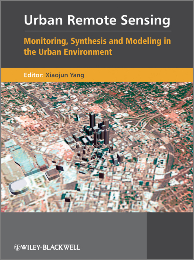Xiaojun Yang Urban Remote Sensing. Monitoring, Synthesis and Modeling in the Urban Environment piégay hervé fluvial remote sensing for science and management