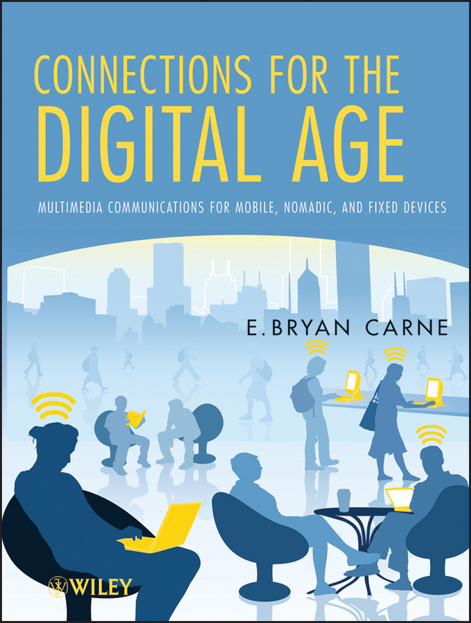 E. Carne Bryan Connections for the Digital Age. Multimedia Communications for Mobile, Nomadic and Fixed Devices orient часы orient em0401yw коллекция three star page 9