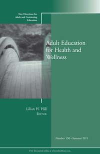 Lilian Hill H. - Adult Education for Health and Wellness. New Directions for Adult and Continuing Education, Number 130