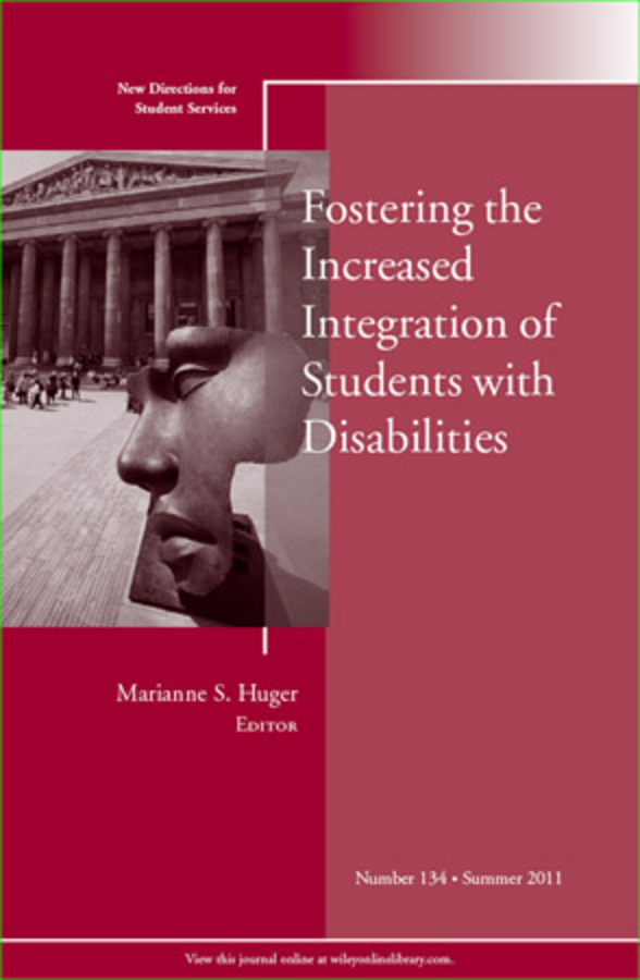Marianne Huger S. Fostering the Increased Integration of Students with Disabilities. New Directions for Student Services, Number 134 kelli smith k strategic directions for career services within the university setting new directions for student services number 148