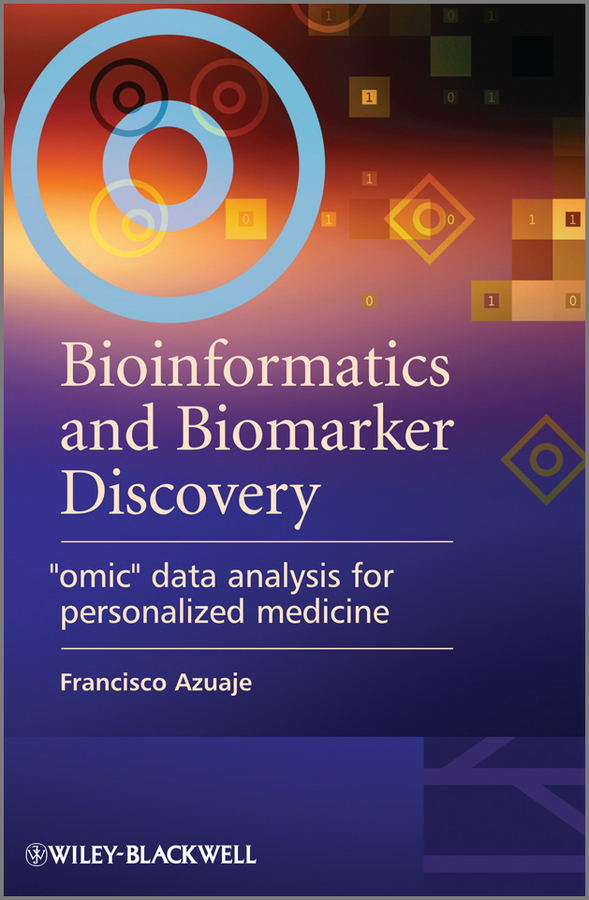 Francisco Azuaje Bioinformatics and Biomarker Discovery. Omic Data Analysis for Personalized Medicine