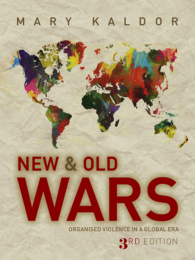 Mary Kaldor New and Old Wars. Organised Violence in a Global Era