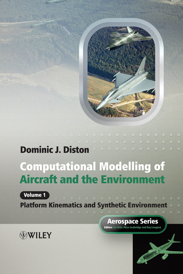 Dominic Diston J. Computational Modelling and Simulation of Aircraft and the Environment, Volume 1. Platform Kinematics and Synthetic Environment verne j from the earth to the moon and round the moon isbn 9785521057641