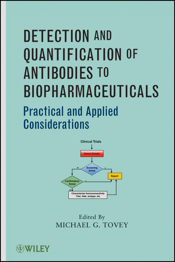 Michael Tovey G. Detection and Quantification of Antibodies to Biopharmaceuticals. Practical and Applied Considerations reichert janice m handbook of therapeutic antibodies
