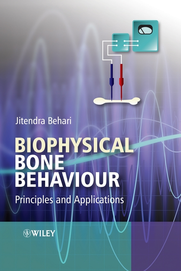 Jitendra Behari Biophysical Bone Behaviour. Principles and Applications the bone queen
