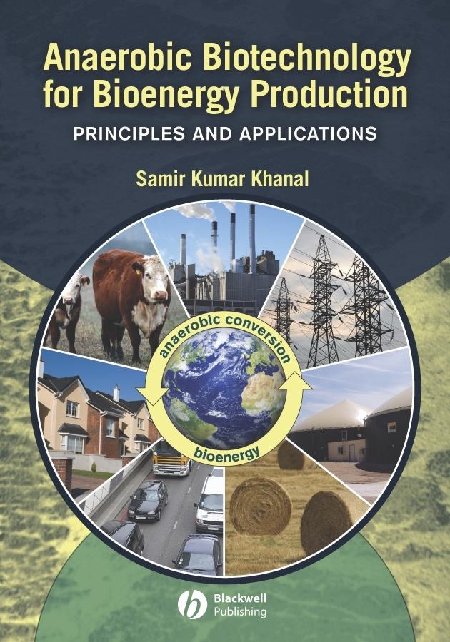 Samir Khanal Kumar Anaerobic Biotechnology for Bioenergy Production. Principles and Applications biotechnology and safety assessment