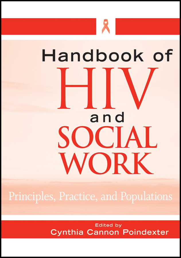 Cynthia Poindexter Cannon Handbook of HIV and Social Work. Principles, Practice, and Populations epidemiology of hiv positive individuals