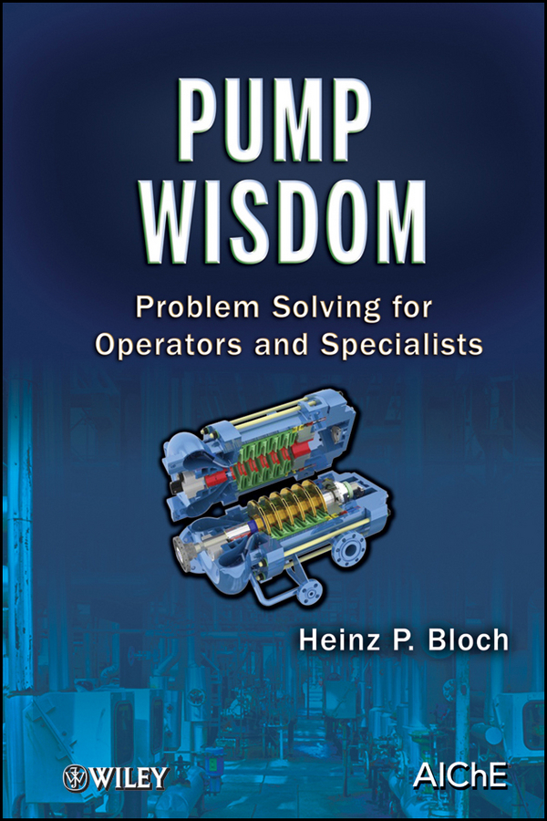 Heinz Bloch P. Pump Wisdom. Problem Solving for Operators and Specialists feed pump for bf6m1013 fuel pump 02113812 0211 3812 04207013 0420 7013