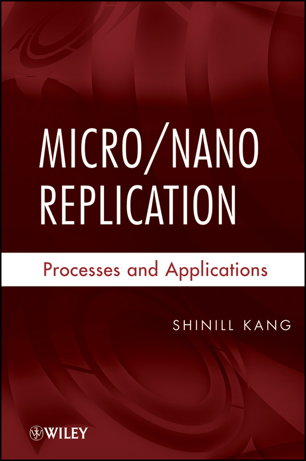 Shinill Kang Micro / Nano Replication. Processes and Applications