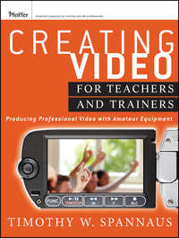 Tim  Spannaus - Creating Video for Teachers and Trainers. Producing Professional Video with Amateur Equipment