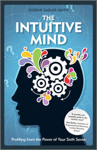 Eugene  Sadler-Smith - The Intuitive Mind. Profiting from the Power of Your Sixth Sense