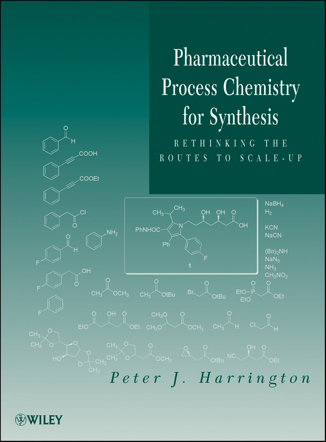 Peter Harrington J. Pharmaceutical Process Chemistry for Synthesis. Rethinking the Routes to Scale-Up